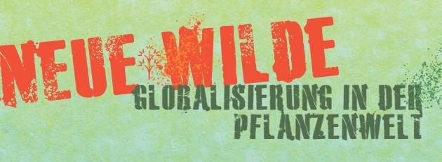 """""""Neue Wilde – Globalisierung in der Pflanzenwelt"""" - Ausstellung in Botanischen Gärten"""